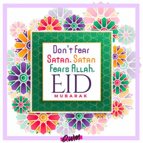 Don't fear Satan. Satan fears Allah.
