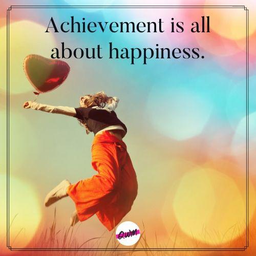 Achievement happiness quotes